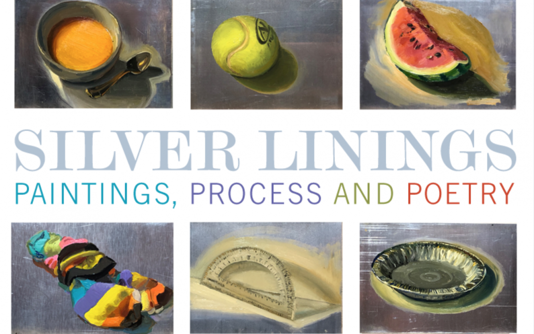 SILVER LININGS: Paintings, Process and Poetry